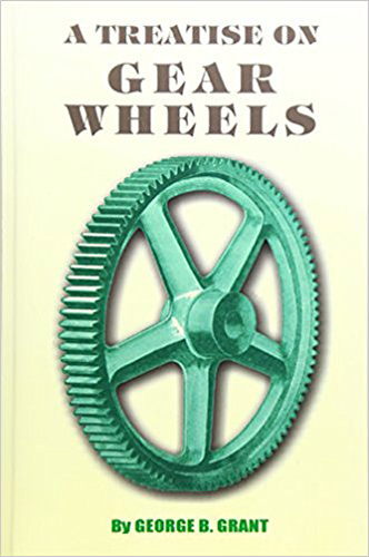 A Treatise on Gear Wheels by Gearge B. Grant