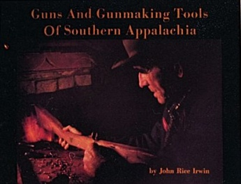 Guns and Gunmaking Tools of Southern Appalachia: The Story of the Kentucky Rifle by John Rice Irwin