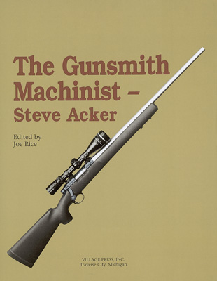 The Gunsmith Machinist by Steve Acker