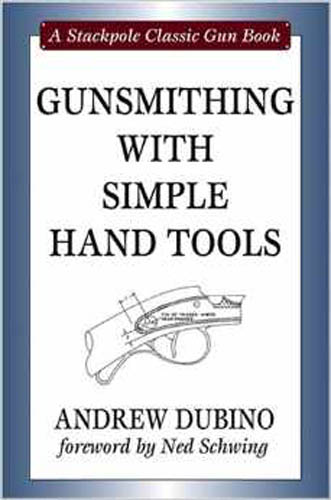 Gunsmithing with Simple Hand Tools by Andrew Dubino