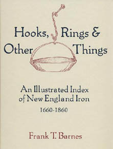 Hooks, Rings and Other Things by Frank T. Barnes: an Illustrated Index of New England Iron 1660-1860