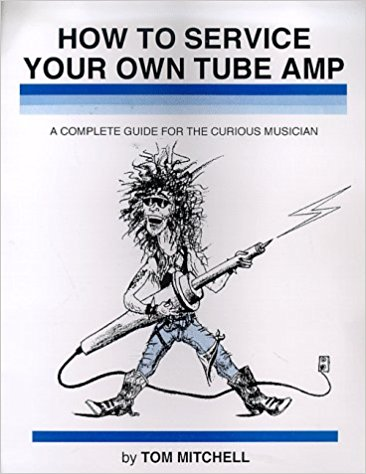 How To Service Your Own Tube Amp by Tom Mitchell