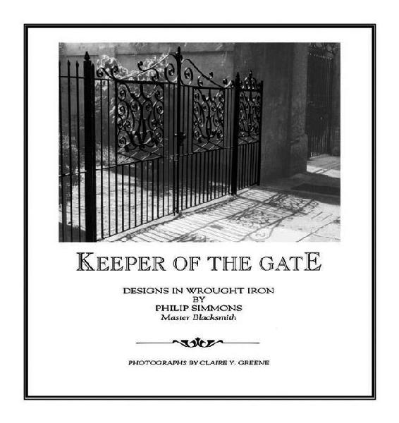 Keeper of the Gate: Designs in Wrought Iron by Philip Simmons, Master Blacksmith