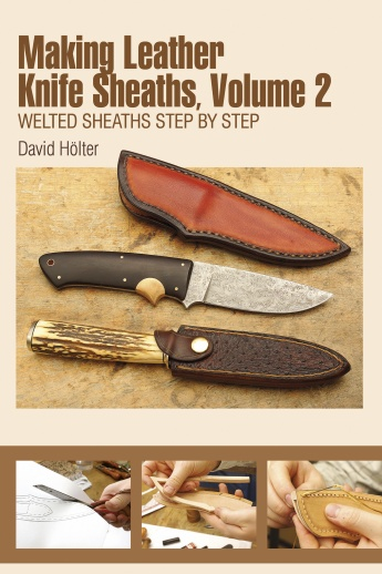 Making Leather Knife Sheaths, Volume 2: Welted Sheaths Step by Step