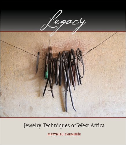Legacy: Jewelry Techniques of West Africa by Matthieu Cheminée