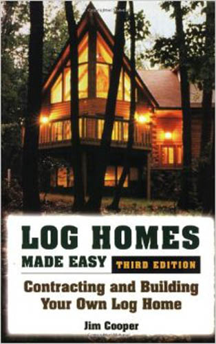 Log Homes Made Easy: Contracting and Building Your Own Log Home, 3rd Edition Paperback by Jim Cooper