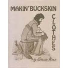 Makin' Buckskin Clothes by Roberta Moss
