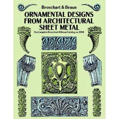 Ornamental Designs from Architectural Sheet Metal by Jacob Broschart and William A. Braun