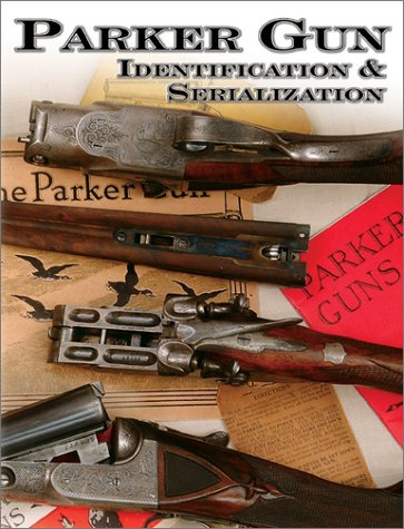 Parker Gun Identification & Serialization by Charlie Price and S. P. Fjestad