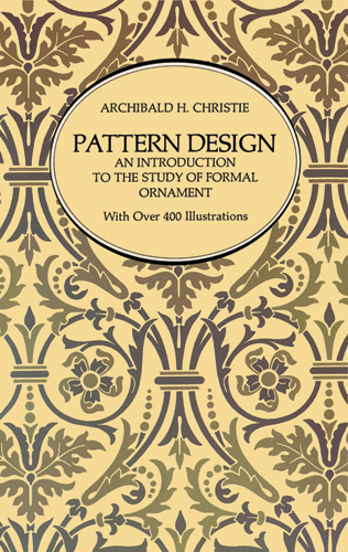 Pattern Design: An Introduction to the Study of Formal Ornament by Archibald H. Christie