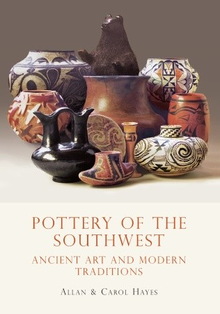 Pottery of the Southwest: Ancient Art and Modern Traditions by Carol and Allen Hayes