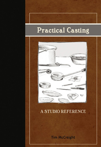 Practical Casting by Tim McCreight: A Studio Reference