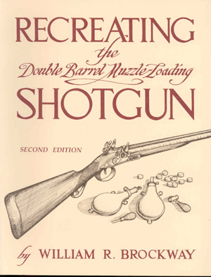 Recreating the Double Barrel Muzzle-Loading Shotgun by William R. Brockway