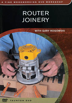 Router Joinery with Gary Rogowski: From Choosing Stock to Cutting Joints (DVD)