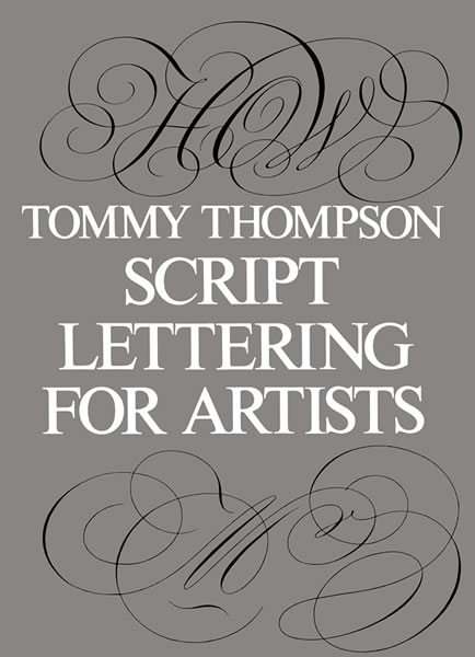Script Lettering for Artists by Tommy Thompson