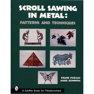 Scroll Sawing in Metal: Patterns and Techniques by Frank Pozsgai & Mark Downing