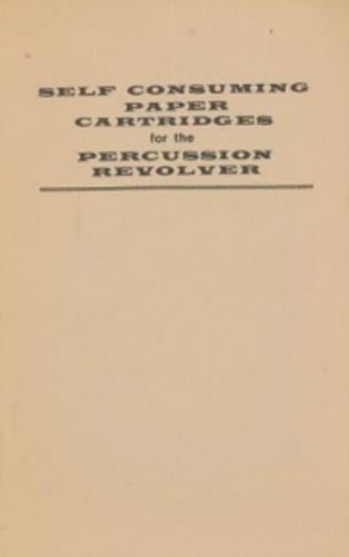 Self Consuming Paper Cartridges for the Percussion Revolver by W.J. Kirst