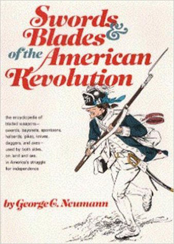 Swords and Blades of the American Revolution by George C. Neumann