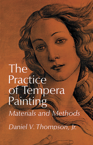 The Practice of Tempera Painting: Materials and Methods by Daniel V. Thompson