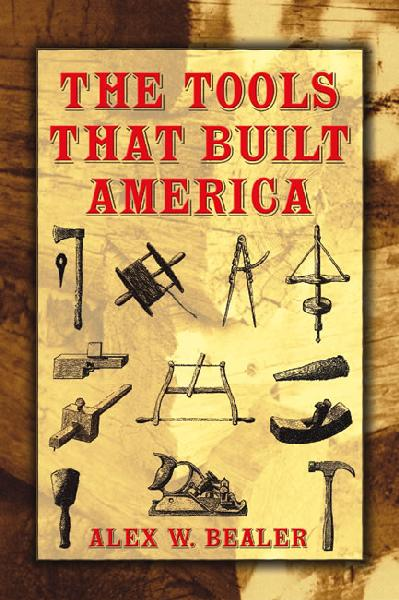 The Tools that Built America by Alex W. Bealer