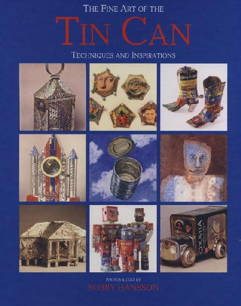 The Fine Art of the Tin Can by Bobby Hansson: Techniques & Inspirations